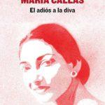 Reseña | Maria Callas. El adiós a la diva