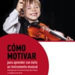 Reseña | Cómo motivar para aprender con éxito un instrumento musical