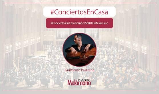 ConciertosEnCasa con el chelista Guillermo Pastrana Strauss