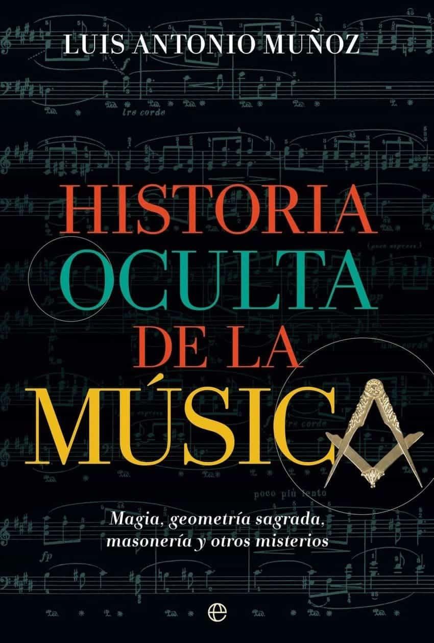 Historia oculta de la música. Magia, geometría sagrada, masonería y otros misterios.