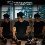 'Solo dialogue', ópera prima del saxofonista Manu Brazo