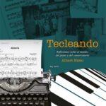 Albert Nieto : Tecleando. Reflexiones sobre el mundo del piano y del conservatorio.