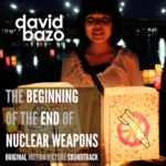 The Beginning of The End of Nuclear Weapons Música: David Bazo