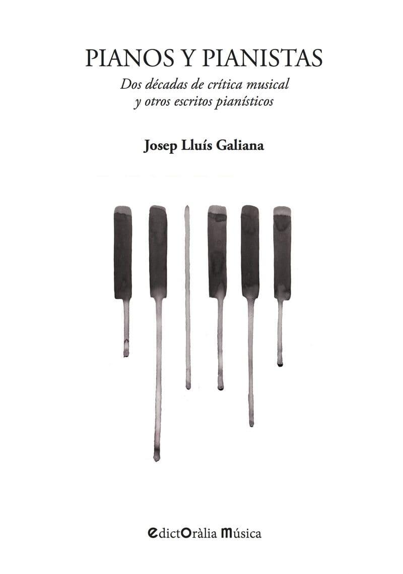 Josep Lluís Galiana Pianos y pianistas. Dos décadas de crítica musical y otros escritos pianísticos.