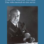 Federico Moreno Torroba. Una vida musical en tres actos.